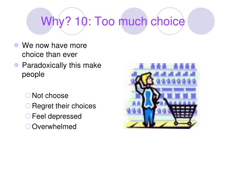 Why? 10: Too much choice