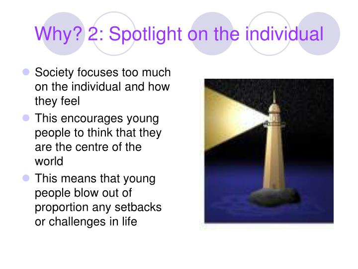 Why? 2: Spotlight on the individual