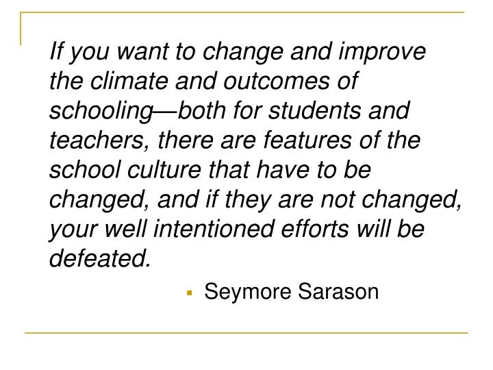 If you want to change and improve the climate and outcomes of schooling—both for students and teac...