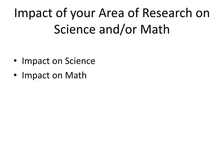 Impact of your Area of Research on Science and/or Math