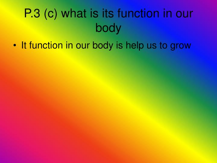 P.3 (c) what is its function in our body