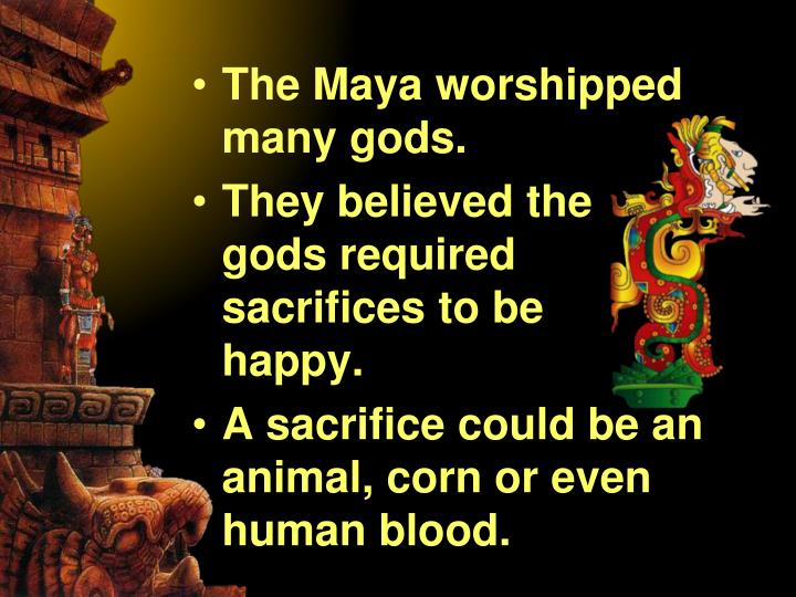 The Maya worshipped           many gods.