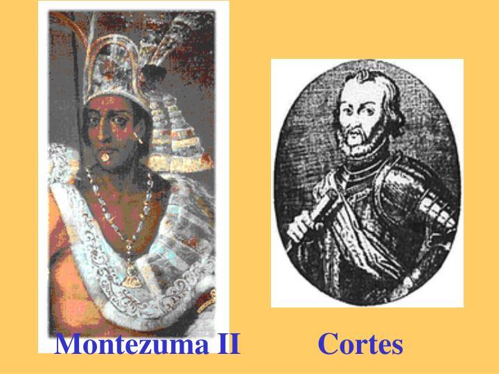 Montezuma II          Cortes