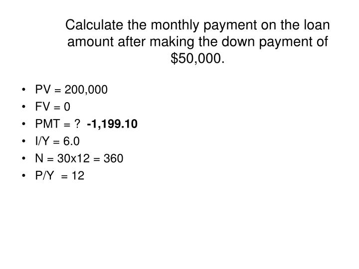 Calculate the monthly payment on the loan amount after making the down payment of $50,000.