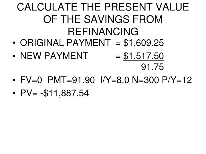 CALCULATE THE PRESENT VALUE OF THE SAVINGS FROM REFINANCING