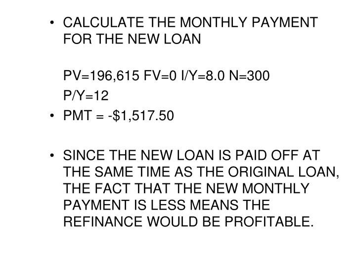 CALCULATE THE MONTHLY PAYMENT FOR THE NEW LOAN