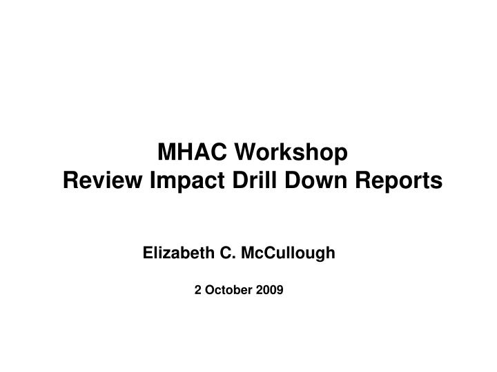 mhac workshop review impact drill down reports n.