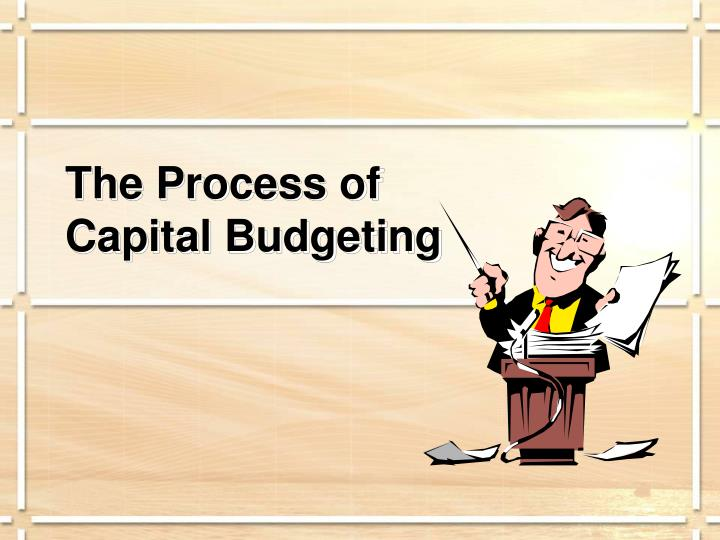 The Process of Capital Budgeting