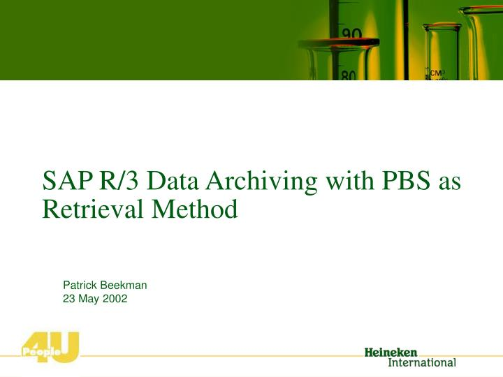 PPT - SAP R/3 Data Archiving with PBS as Retrieval Method