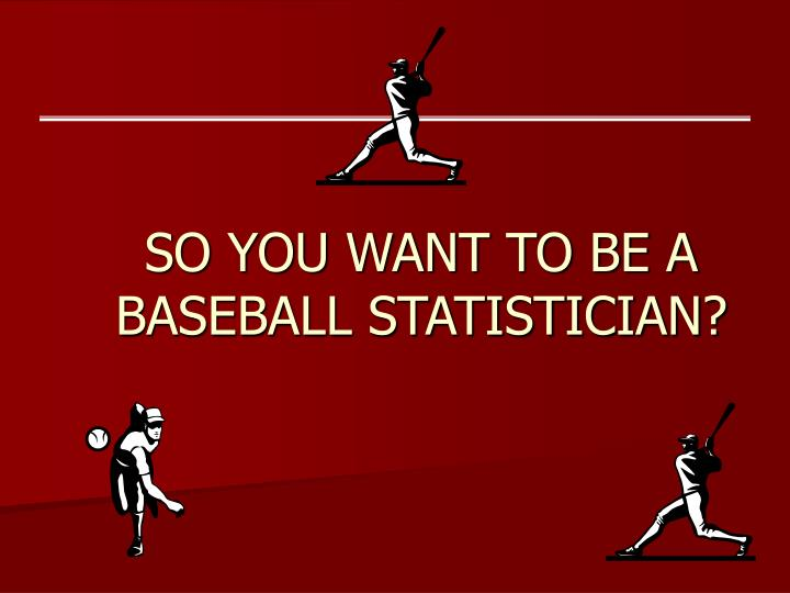 So you want to be a baseball statistician