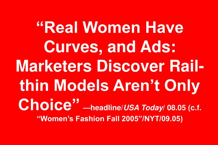 """""""Real Women Have Curves, and Ads: Marketers Discover Rail-thin Models Aren't Only Choice"""""""
