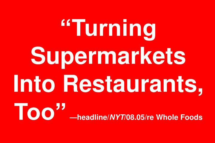 """Turning Supermarkets Into Restaurants, Too"""