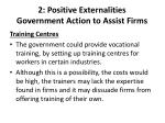 2 positive externalities government action to assist firms3