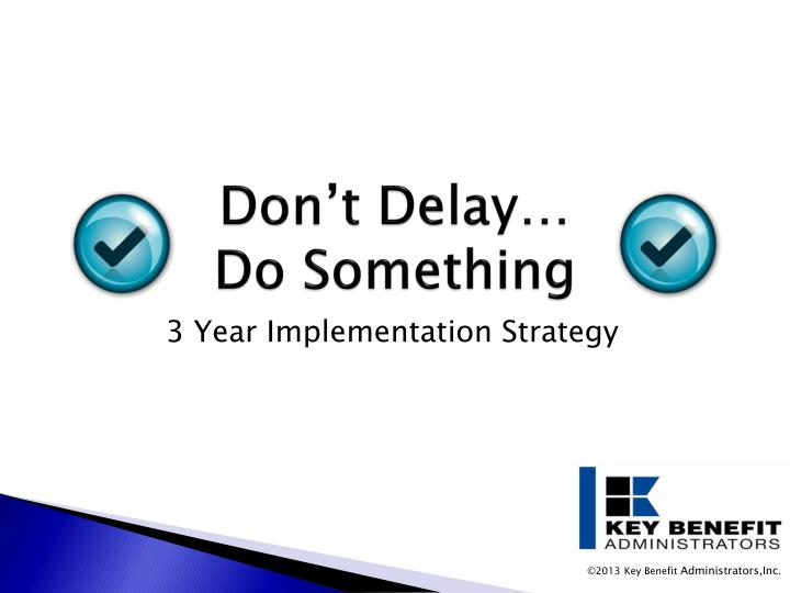 Don't Delay…