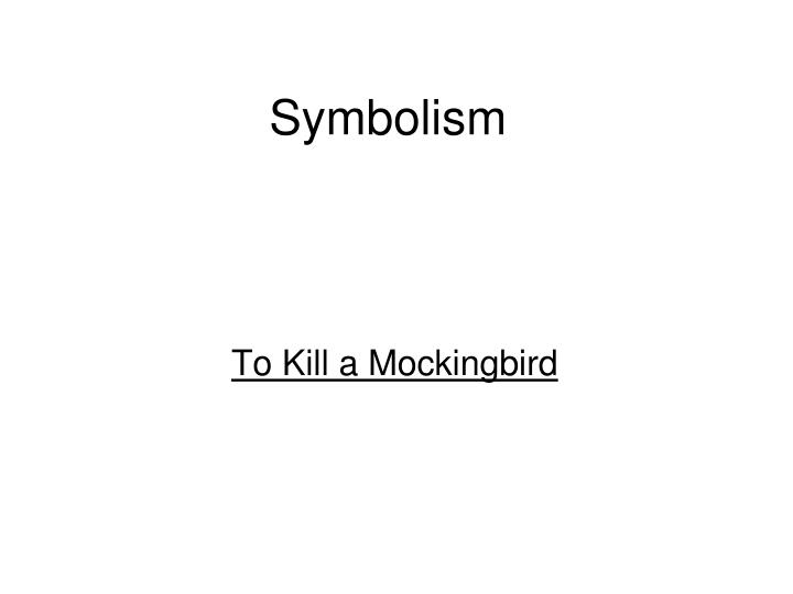 the amazement with the symbolism in the novel to kill a mockingbird