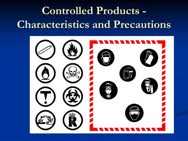 Controlled Products - Characteristics and Precautions