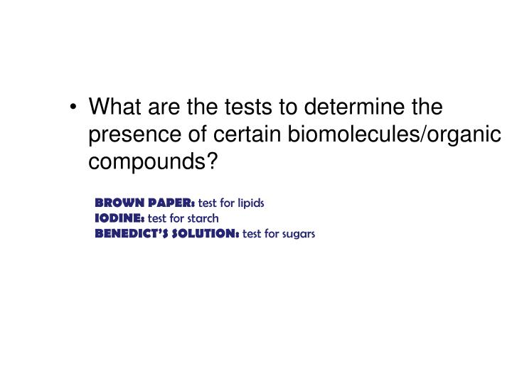 What are the tests to determine the presence of certain biomolecules/organic compounds?
