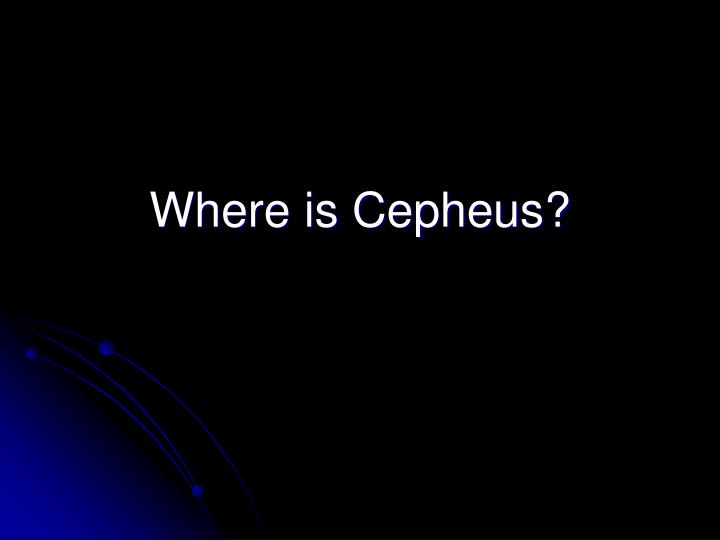 Where is Cepheus?