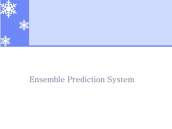 Ensemble Prediction System