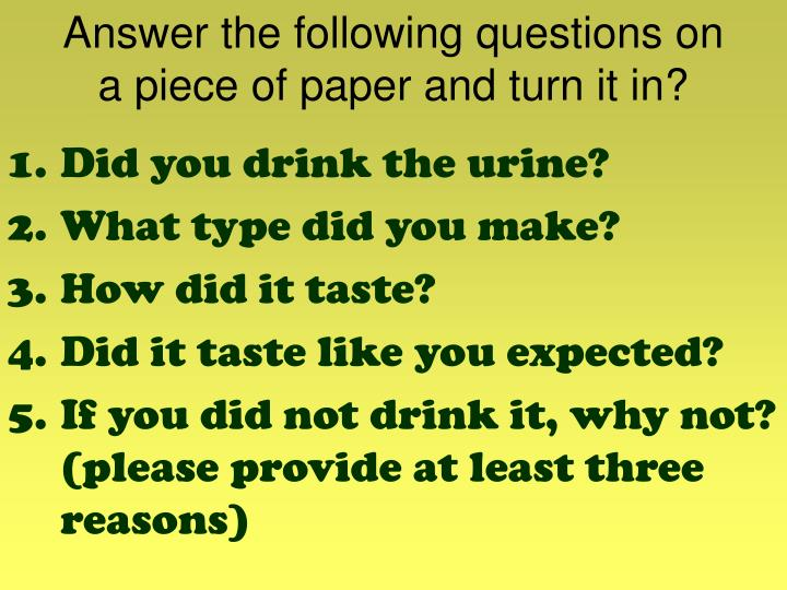 Answer the following questions on a piece of paper and turn it in?