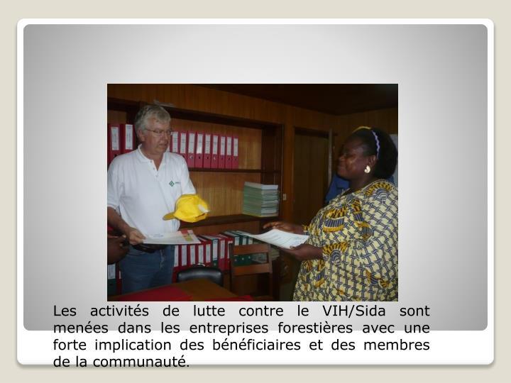 Les activités de lutte contre le VIH/Sida sont menées dans les entreprises forestières avec une forte implication des bénéficiaires et des membres de la communauté