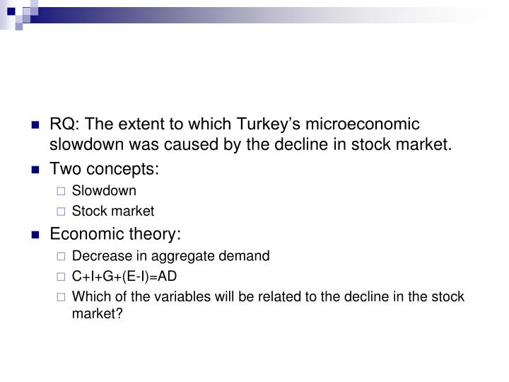 RQ: The extent to which Turkey's microeconomic slowdown was caused by the decline in stock market.