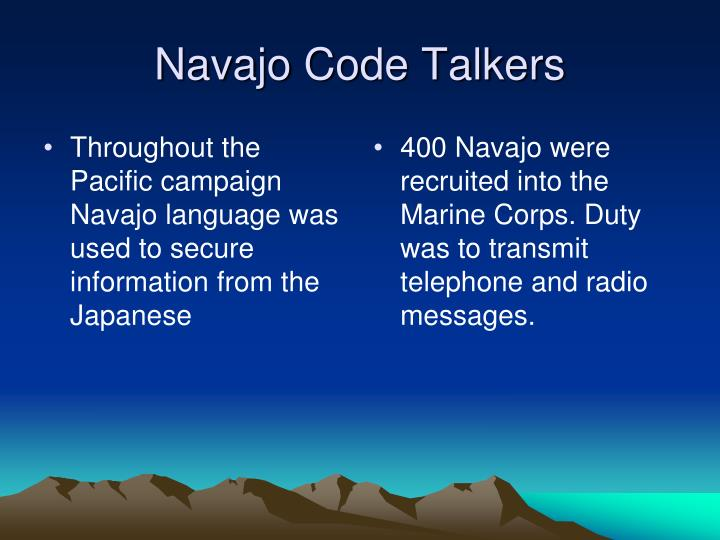 Throughout the  Pacific campaign Navajo language was used to secure information from the Japanese