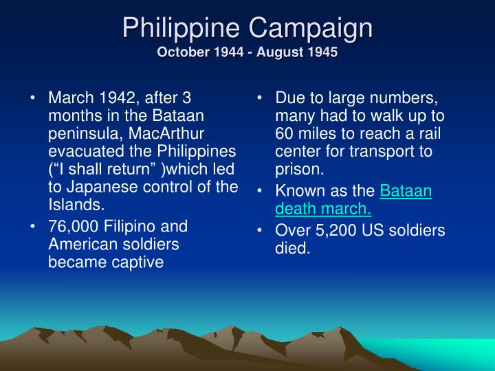 "March 1942, after 3 months in the Bataan peninsula, MacArthur evacuated the Philippines (""I shall return"" )which led to Japanese control of the Islands."
