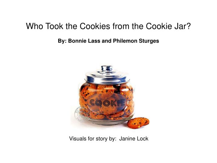 Who took the cookies from the cookie jar by bonnie lass and philemon sturges