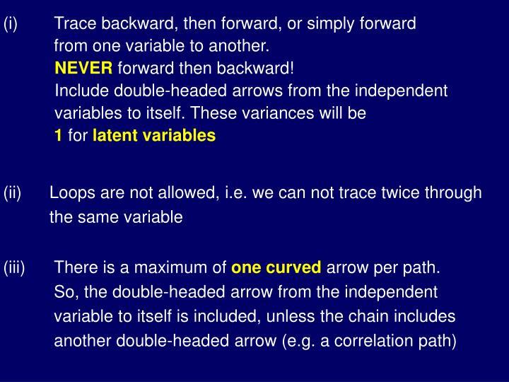 (i)Trace backward, then forward, or simply forward
