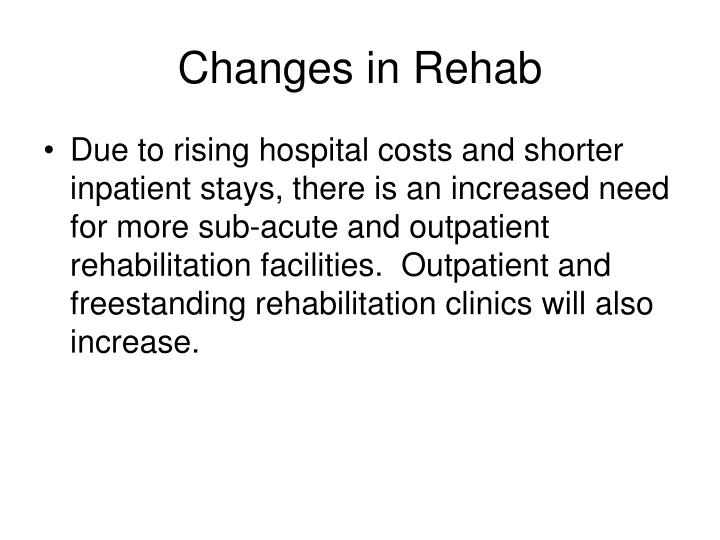 Changes in Rehab