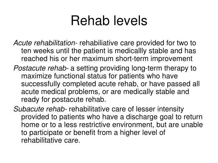 Rehab levels