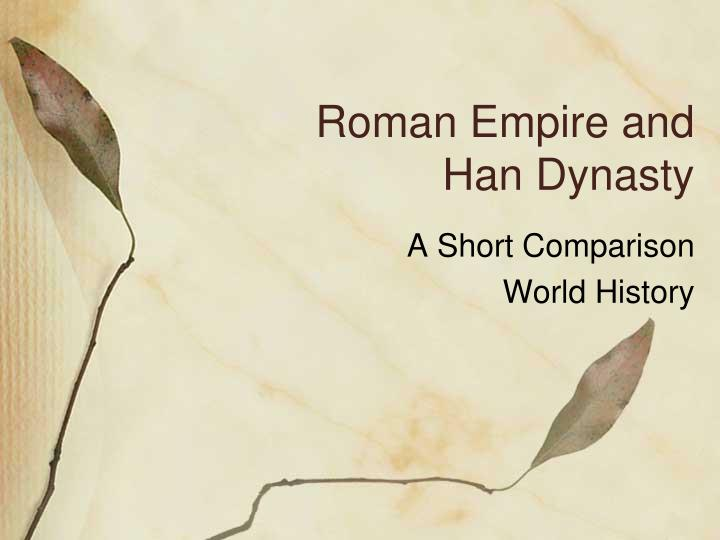 comparing roman empire and han dynasty essay Get an answer for 'what are the differences and similarities between china's han dynasty and india's mauryan the dynasty was as powerful as the later roman empire.