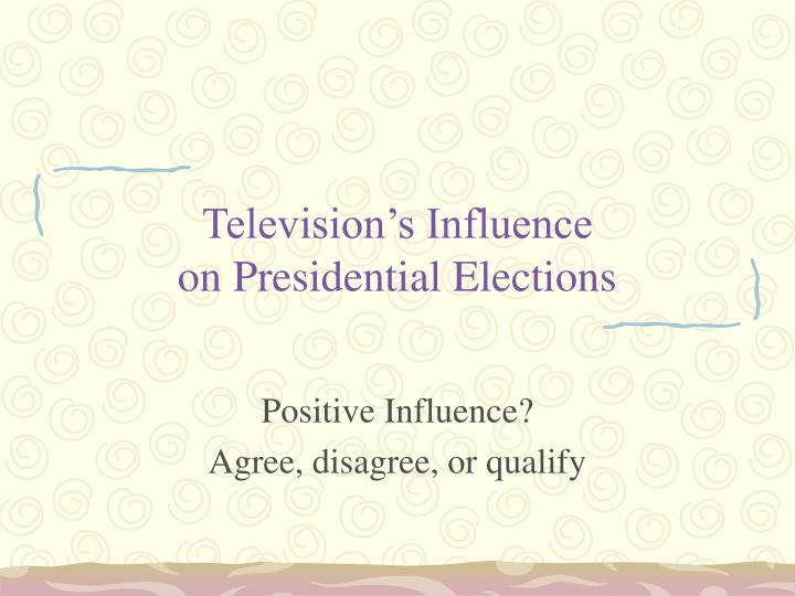 television s influence on presidential elections n.