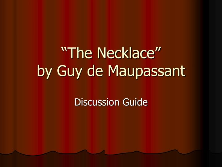 essays on the necklace by guy demaupassant The life of guy de maupassant exposed in the necklace essay 2396 words | 10 pages this is the case in the short story, the necklace, written by guy de maupassant.