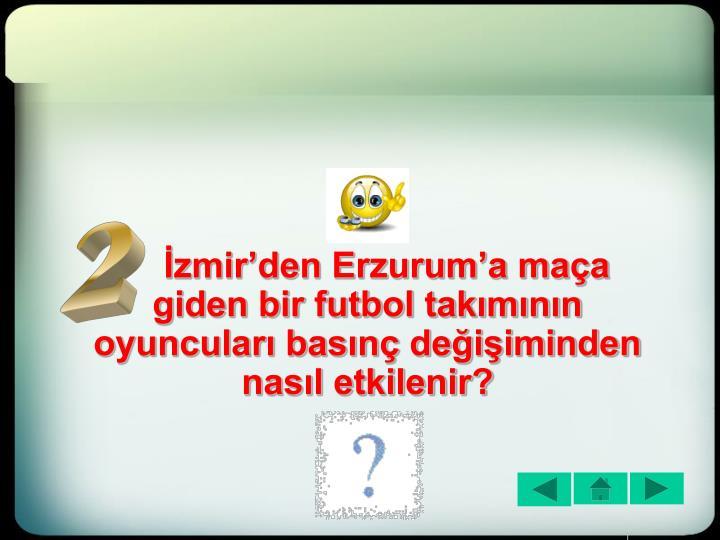 İzmir'den Erzurum'a maça giden bir futbol takımının oyuncuları basınç değişiminden nasıl etkilenir?