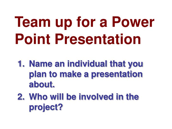 team up for a power point presentation n.