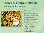 indicate soil characteristics and suitability for crops