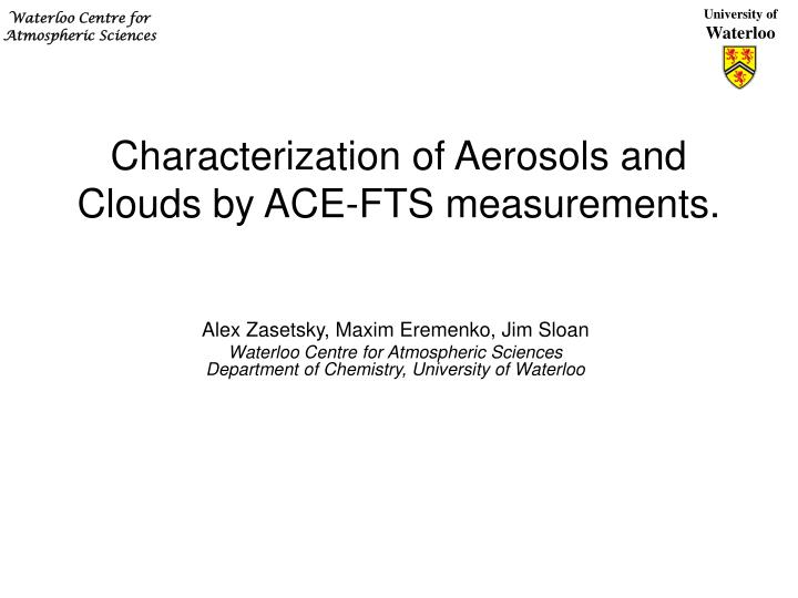 Characterization of aerosols and clouds by ace fts measurements