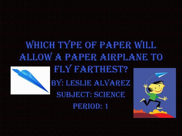 which type of paper will allow a paper airplane to fly farthest n.