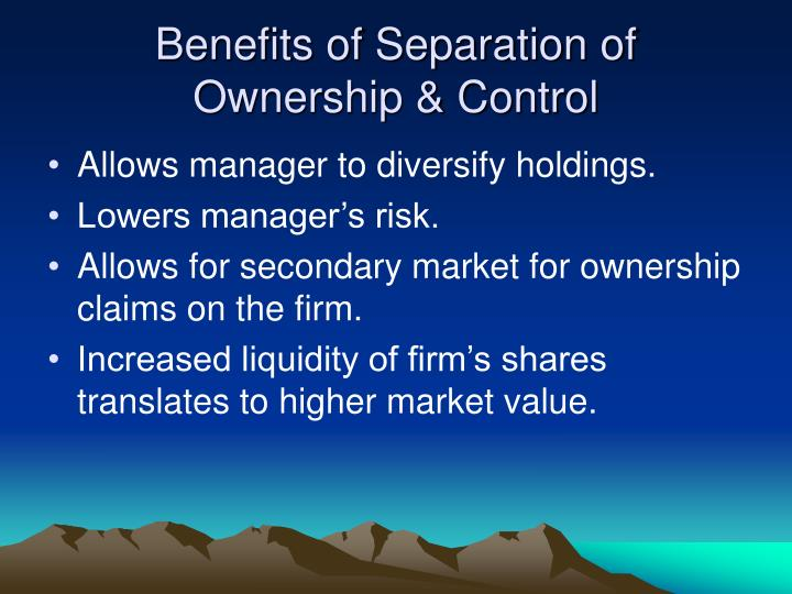 Benefits of Separation of Ownership & Control