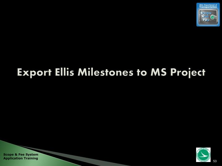 Export Ellis Milestones to MS Project