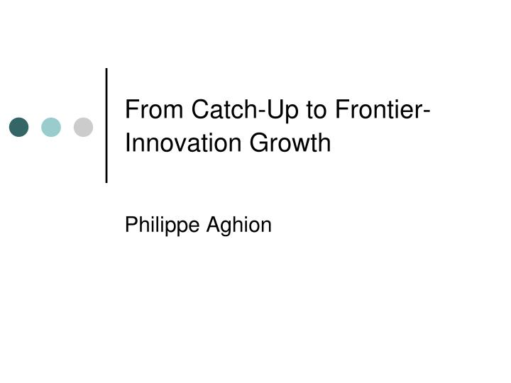 from catch up to frontier innovation growth n.