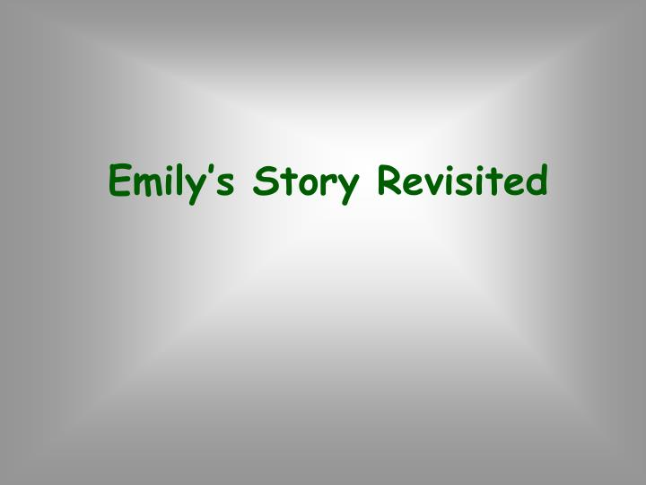 Emily's Story Revisited