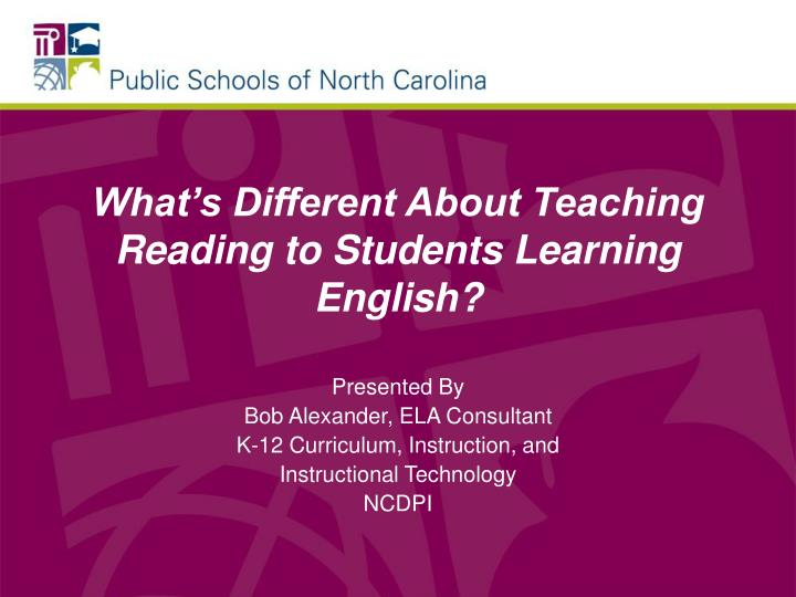 what s different about teaching reading to students learning english n.