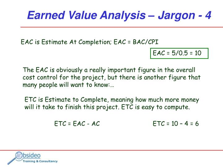 EAC is Estimate At Completion; EAC = BAC/CPI