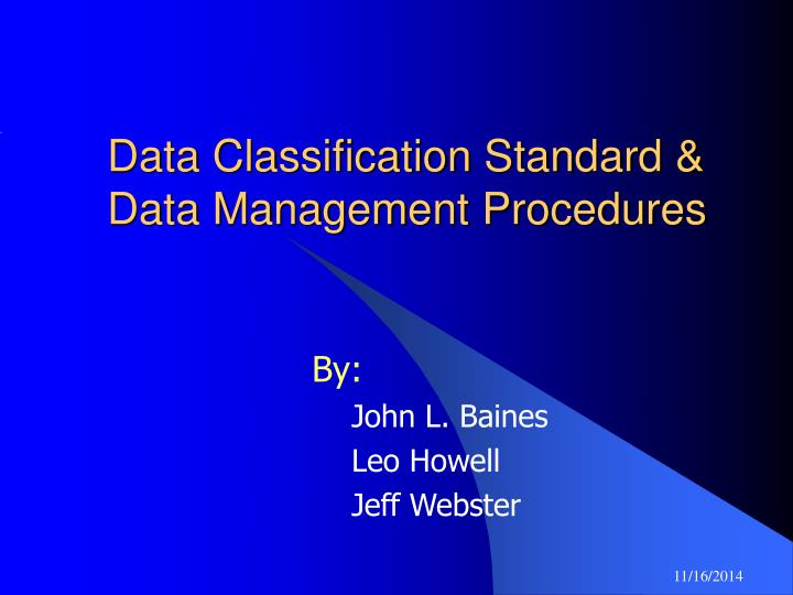 impacts of data classification standards Home free articles impact of a data classification standard | the user can also go as far as stealing important data from the company through usb flash drives, as well as inserting viruses the through these devices.