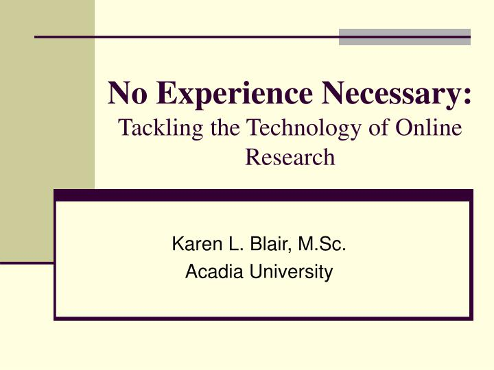 No experience necessary tackling the technology of online research