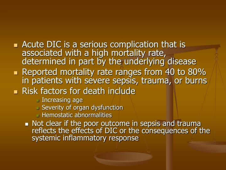 Acute DIC is a serious complication that is associated with a high mortality rate, determined in part by the underlying disease