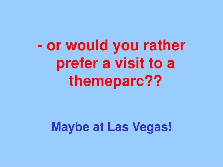 - or would you rather